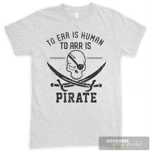 To Err Is Human To Arr Is Pirate Heather Ash Unisex T-shirt