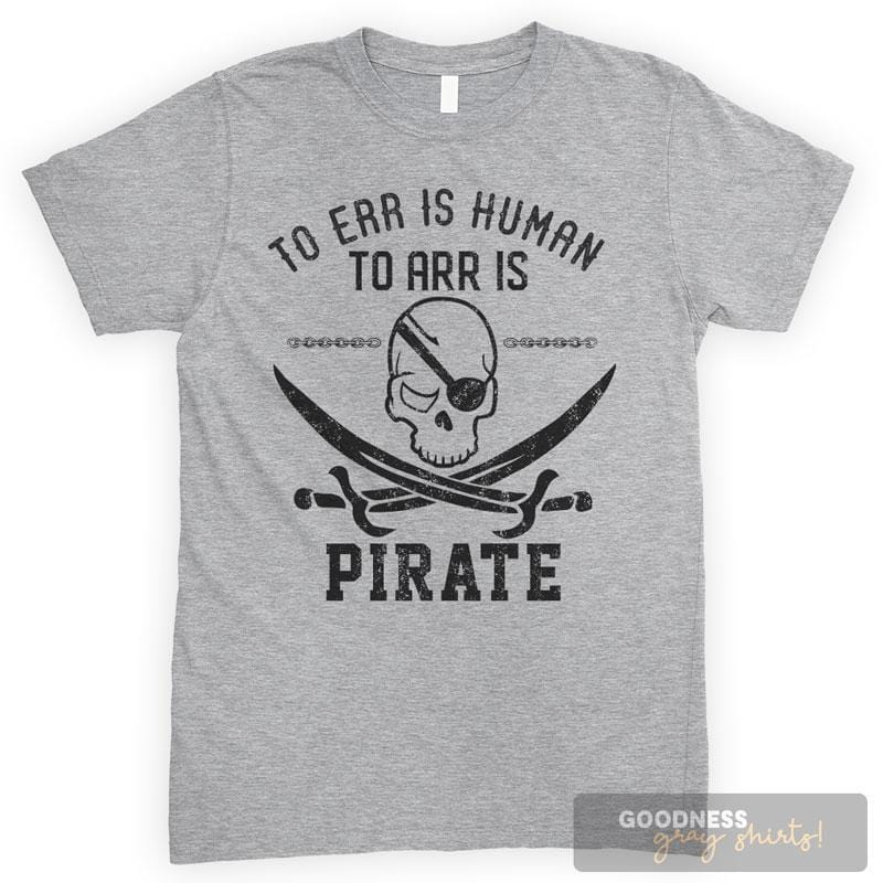 To Err Is Human To Arr Is Pirate Heather Gray Unisex T-shirt