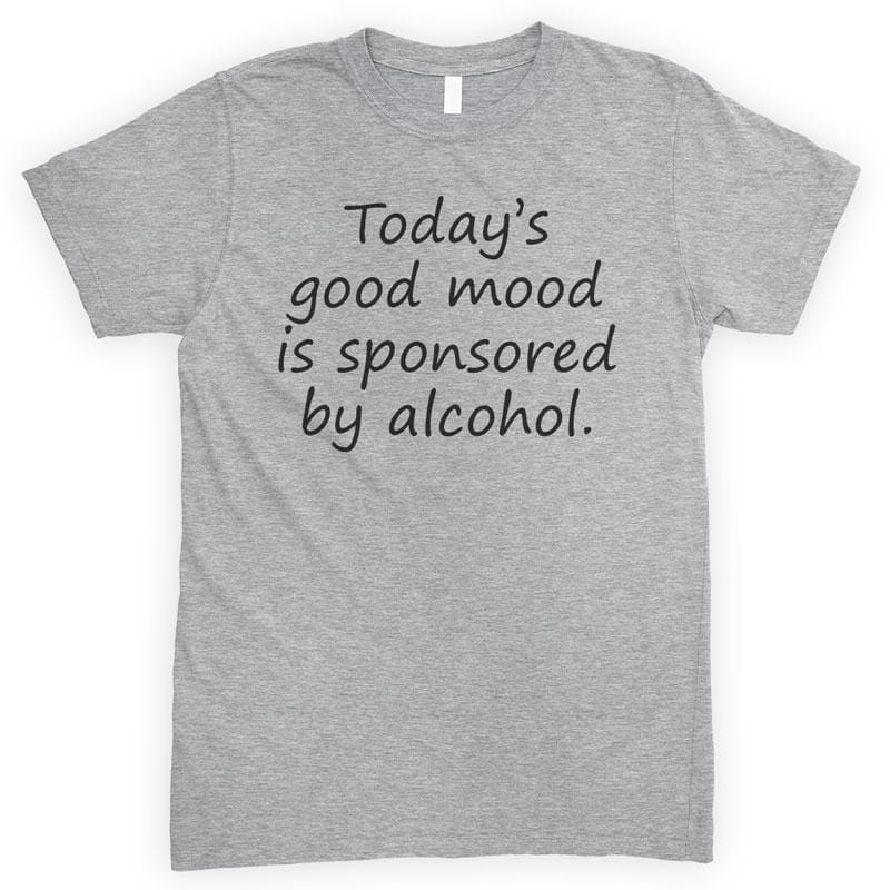 Today's Good Mood Is Sponsored By Alcohol Heather Gray Unisex T-shirt