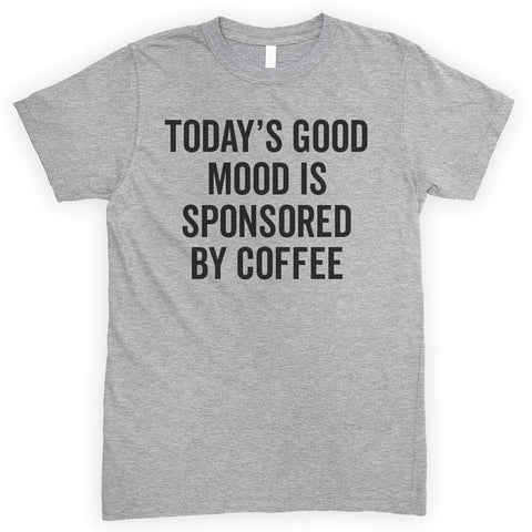 Today's Good Mood Is Sponsored By Coffee Heather Gray Unisex T-shirt
