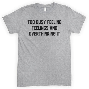 Too Busy Feeling Feelings And Overthinking It Heather Gray Unisex T-shirt