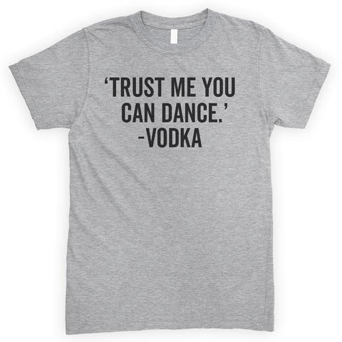 Trust Me You Can Dance Vodka Heather Gray Unisex T-shirt