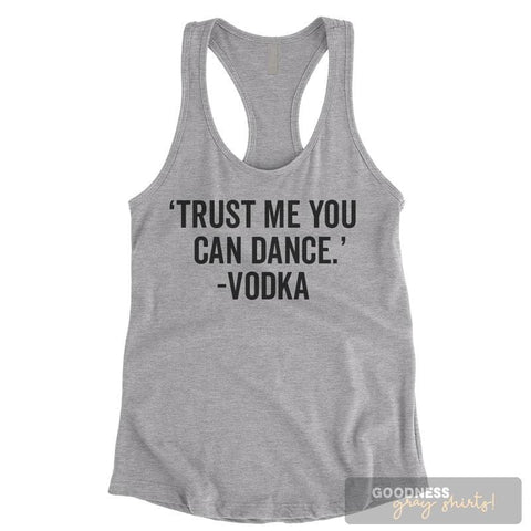 Trust Me You Can Dance Vodka Heather Gray Ladies Tank Top