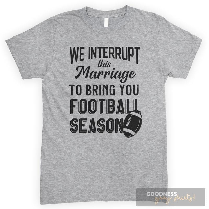 We Interrupt This Marriage To Bring You: Football Season Heather Gray Unisex T-shirt