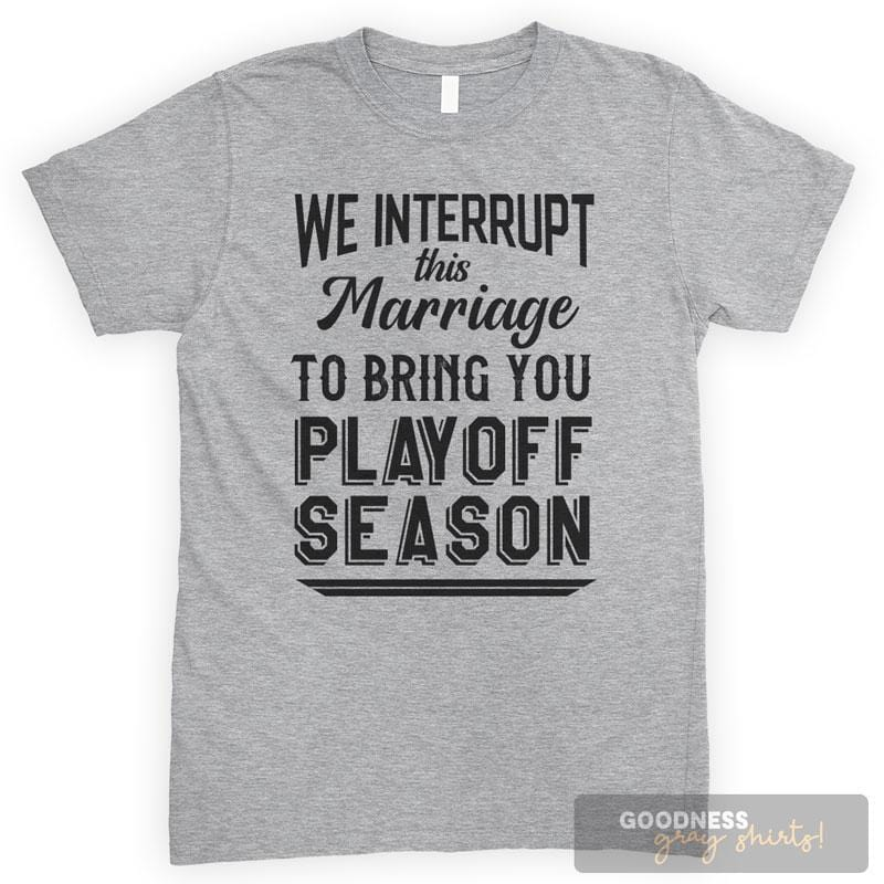 We Interrupt This Marriage To Bring You: Playoff Season Heather Gray Unisex T-shirt