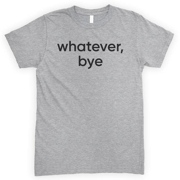 Whatever Bye Heather Gray Unisex T-shirt