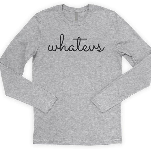 Whatevs Long Sleeve T-shirt