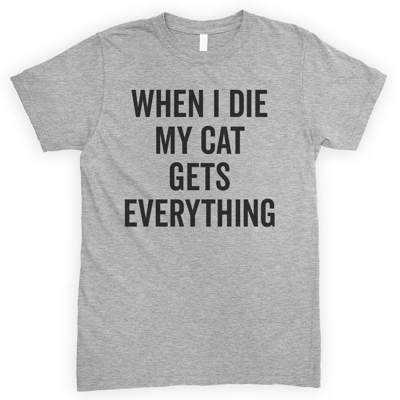 When I Die My Cat Gets Everything Heather Gray Unisex T-shirt