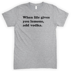 When Life Gives You Lemons Add Vodka Heather Gray Unisex T-shirt