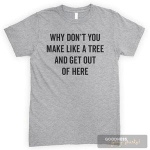 Why Don't You Make Like A Tree And Get Out Of Here Heather Gray Unisex T-shirt