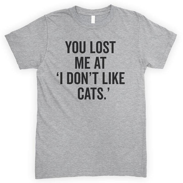 "You Lost Me At ""I Don't Like Cats"" Heather Gray Unisex T-shirt"