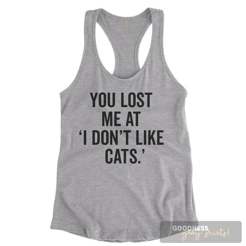"You Lost Me At ""I Don't Like Cats"" Heather Gray Ladies Tank Top"