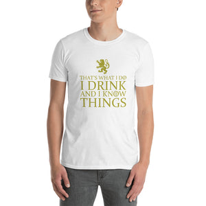 I DRINK AND I KNOW THINGS Men's Short-Sleeve T-Shirt