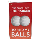 Golf Towel - The Older I Get, The Harder It Is To Find My Balls