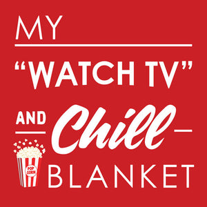 Watch TV and Chill Blanket