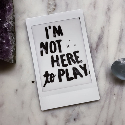 I'm Not Here to Play - Instax Mini Print