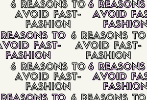6 reasons to avoid fast-fashion