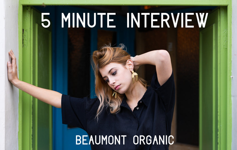 5 MINUTE INTERVIEW  |  BEAUMONT ORGANIC