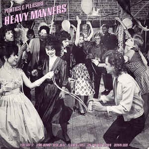 Heavy Manners ‎- Politics & Pleasure - LP