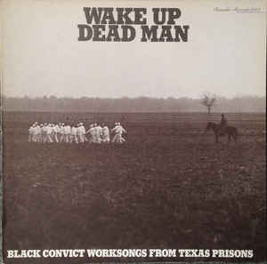 V/A - Wake Up Dead Man: Black Convict Worksongs From Texas Prisons - LP