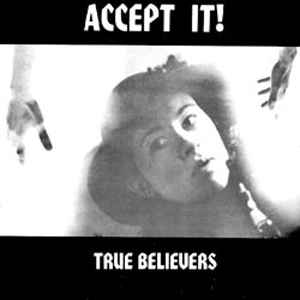 New - True Believers - Accept It! 7""