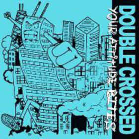 New - Double Crossed - Your Attitude Bites 7""