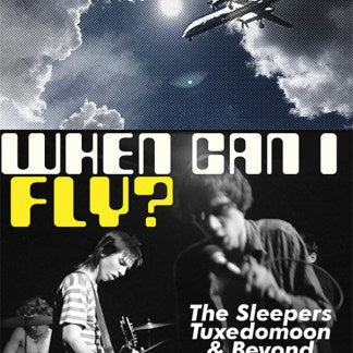 When Can I Fly? The Sleepers, Tuxedo Moon & Beyond - Book