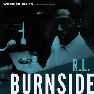 New - Burnside, RL - Worried Blues - LP