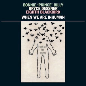 New - Bonnie Prince Billy/Bryce Dessner/Eight Blackbird - Inhuman - LP