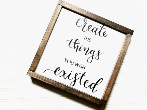 Create The Things You Wish Existed Framed Wood Sign
