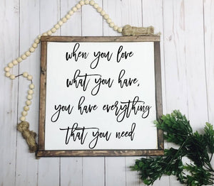 When You Love What You Have Framed Wood Sign