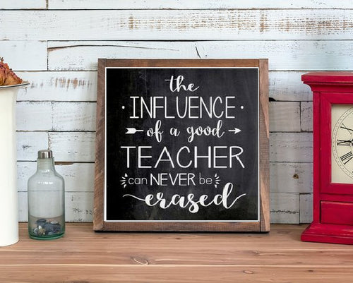The Influence Of A Good Teacher Can Never Be Erased Framed Wood Sign - Chalkboard Style