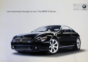 Poster - Live vicariously through no one. The BMW 6 Series. E63 6 Series Coupe Poster