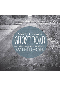 Ghost Road: and other forgotten stories of Windsor
