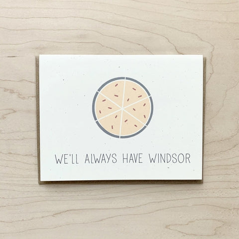 We'll Always Have Windsor Card