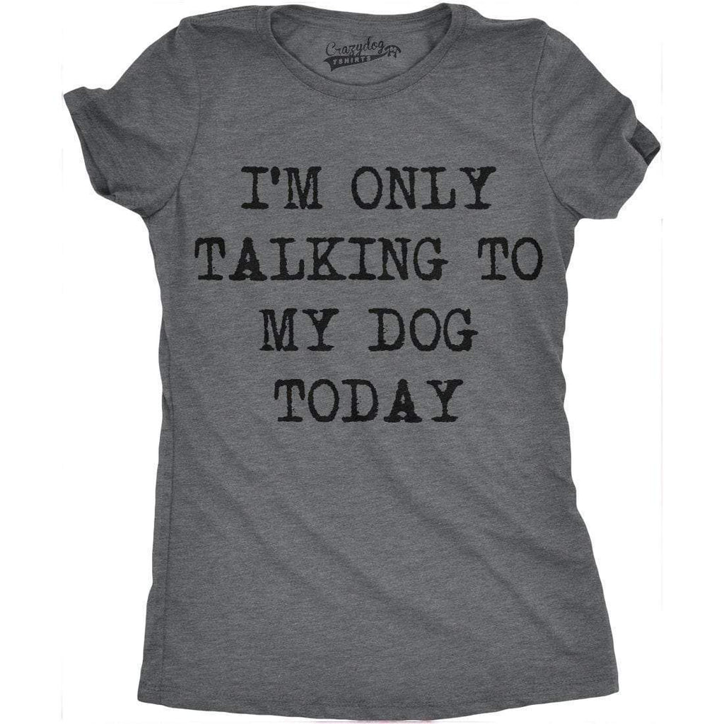 Crazy Dog T-shirts people clothes S Only Talking To My Dog Today T shirt