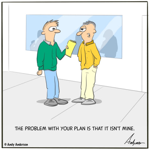 Problem with your plan is that its not mine cartoon by Andy Anderson