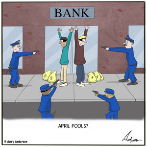 April fools robbery cartoon by Andy Anderson