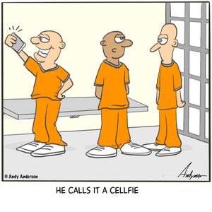 Cartoon about a prisoner taking a cellfie (spelled c-e-l-l-f-i-e) by Andy Anderson