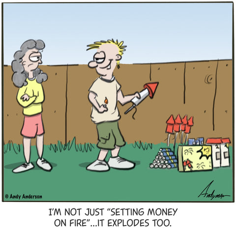 Cartoon about how fireworks are like setting your money on fire by Andy Anderson