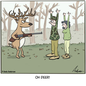 "Cartoon about a deer with a rifle to a hunter. Hunter's wife is saying ""oh deer"" (spelled d-e-e-r)"