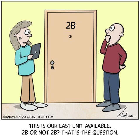 Cartoon about apartment or condo real estate unit 2B asking client 2b or not 2b by Andy Anderson