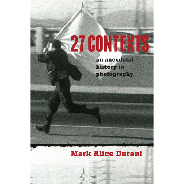 27 Contexts: An Anecdotal History in Photography