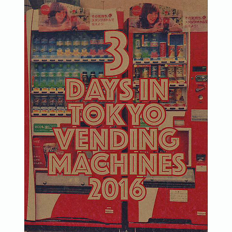 3 Days In Tokyo Vending Machines 2016
