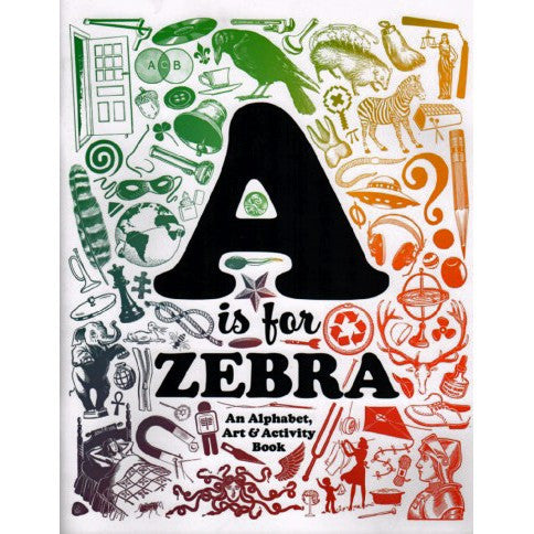 A Is For Zebra: An Alphabet, Art And Activity Book