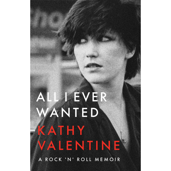 All I Ever Wanted: A Rock 'n' Roll Memoir