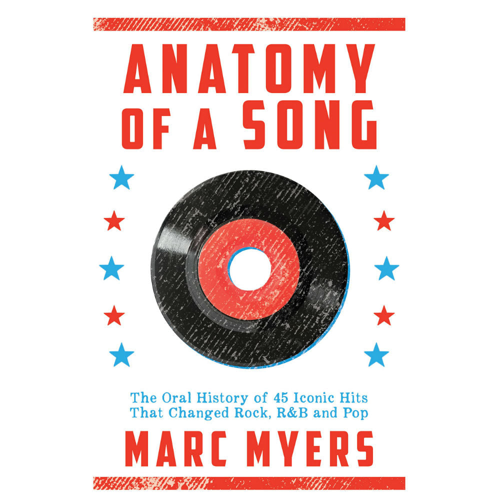 Anatomy of a Song: The Oral History of 45 Iconic Hits That Changed ...