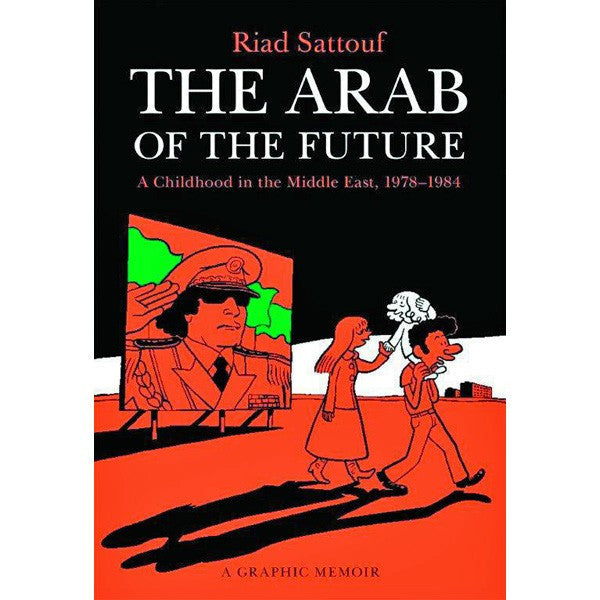 Arab Of The Future: A Graphic Memoir Volume 1: A Childhood In The Middle East, 1978-1984