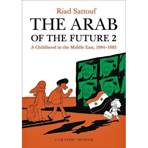 Arab Of The Future: A Graphic Memoir Volume 2: A Childhood In The Middle East, 1984-1985