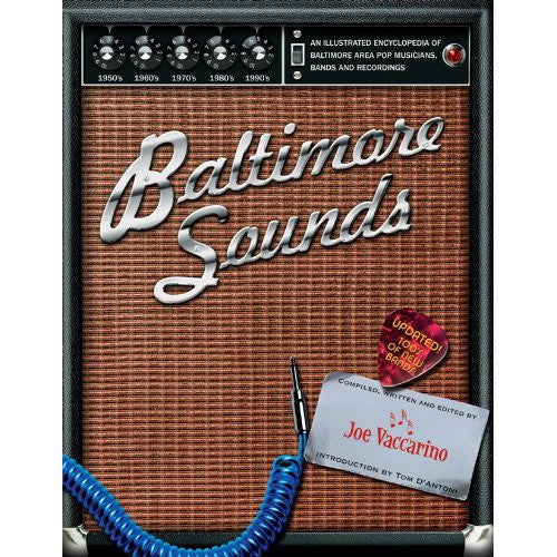 Baltimore Sounds - An Illustrated Encyclopedia of Baltimore Area Pop Musicians Bands and Recordings 1950-2000